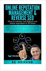 Online Reputation Management & Reverse SEO: How to enhance and defend your online reputation in 30 hours