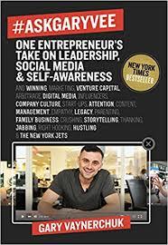 AskGaryVee: One Entrepreneur's Take on Leadership, Social Media, and Self-Awareness