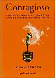 Contagioso: Perchè un'idea e un prodotto hanno successo e si diffondono