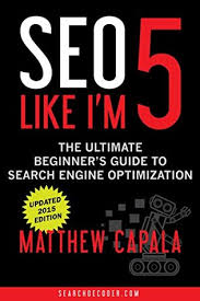 SEO Like I'm 5: The Ultimate Beginner's Guide to Search Engine Optimization di Matthew Capala
