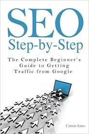 SEO Step-by-Step - La guida completa per i principianti per ottenere traffico da Google di Caimin Jones