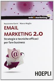 Email marketing 2.0. Strategie e tecniche efficaci per fare business