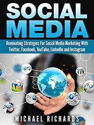Social Media: Dominating Strategies for Social Media Marketing with Twitter, Facebook, Youtube, LinkedIn, and Instagram