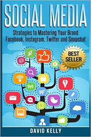 Social Media - Strategies To Mastering Your Brand- Facebook, Instagram, Twitter and Snapchat